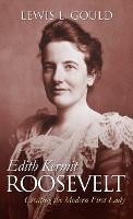 Edith Kermit Roosevelt: Creating the Modern First Lady (Hardback)