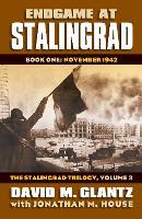 Endgame at Stalingrad: The Stalingrad Trilogy, Volume 3: Book One: November 1942 - Modern War Studies (Hardback)