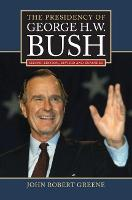 The Presidency of George H.W. Bush - American Presidency Series (Hardback)