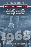 Resilient America: Electing Nixon in 1968, Channeling Dissent, and Dividing Government (Paperback)