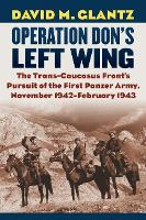 Operation Don's Left Wing: The Trans-Caucasus Front's Pursuit of the First Panzer Army, November 1942-February 1943 (Hardback)