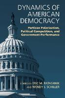 Dynamics of American Democracy: Partisan Polarization, Political Competition and Government Performance (Paperback)