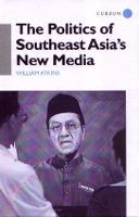 The Politics of Southeast Asia's New Media (Hardback)