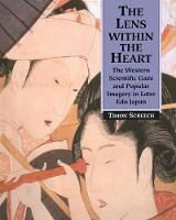 The Lens Within the Heart: The Western Scientific Gaze and Popular Imagery in Later Edo Japan (Paperback)