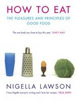 How To Eat: The Pleasures and Principles of Good Food (Paperback)