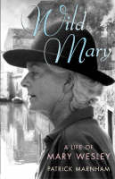 Wild Mary: The Life of Mary Wesley (Hardback)