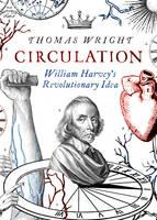 Circulation: William Harvey's Revolutionary Idea (Hardback)