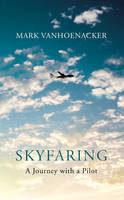 Skyfaring: A Journey with a Pilot (Hardback)