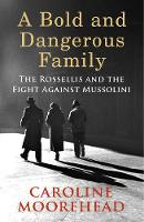 A Bold and Dangerous Family: The Rossellis and the Fight Against Mussolini (Hardback)