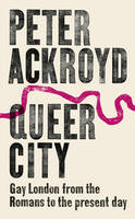 Queer City: Gay London from the Romans to the Present Day (Hardback)