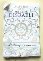 Mr and Mrs Disraeli: A Strange Romance (Hardback)