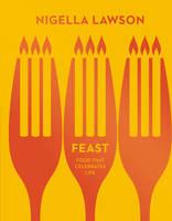Feast: Food that Celebrates Life (Nigella Collection) (Hardback)