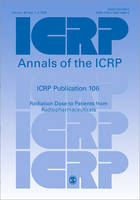 ICRP Publication 106: Radiation Dose to Patients from Radiopharmaceuticals - Annals of the ICRP (Paperback)