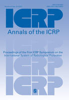 ICRP 2011 Proceedings: Symposium on the International System of Radiological Protection - Annals of the ICRP (Paperback)