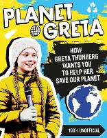 Planet Greta: How Greta Thunberg Wants You to Help Her Save Our Planet