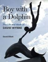 Boy with a Dolphin: The Life and Work of David Wynne (Hardback)