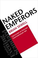 Naked Emperors: Criticisms of English Contemporary Art (Paperback)
