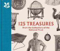 125 Treasures from the Collections of the National Trust - The National Trust Collection (Hardback)