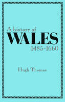 A History of Wales, 1485-1660 (Paperback)