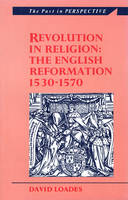 Revolution in Religion: The English Reformation 1530-1570 - The Past in Perspective (Paperback)
