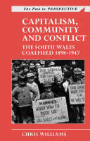 Capitalism, Community and Conflict: The South Wales Coalfield, 1898-1947 (Paperback)
