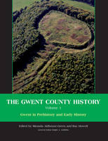 The Gwent County History, Volume 1: Gwent in Prehistory and Early History (Hardback)