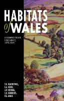 Habitats of Wales: A Comprehensive Field Survey, 1979-1997 (Hardback)