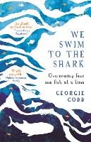We Swim to the Shark: Overcoming fear one fish at a time (Paperback)