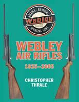 Webley Air Rifles: 1925-2005 (Hardback)