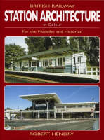 British Railway Station Architecture in Colour: for the Modeller and Historian (Paperback)