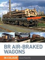 BR Air-braked Wagons in Colour (Hardback)