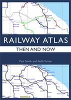 Railway Atlas Then & Now (Hardback)