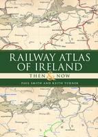 Railway Atlas of Ireland Then & Now (Hardback)