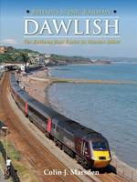 Britain's Scenic Railways: Dawlish: The Railway from Exeter to Newton Abbot (Hardback)