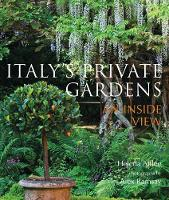 Italy's Private Gardens: An Inside View (Hardback)