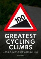 100 Greatest Cycling Climbs: A Road Cyclist's Guide to Britain's Hills (Paperback)