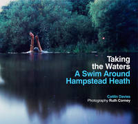 Taking the Waters: A Swim Around Hampstead Heath (Paperback)