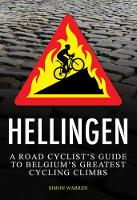 Hellingen: A Road Cyclist's Guide to Belgium's Greatest Cycling Climbs (Paperback)