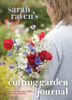 Sarah Raven's Cutting Garden Journal: Expert Advice for a Year of Beautiful Cut Flowers (Hardback)