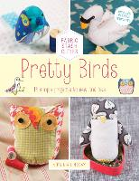 Pretty Birds: Volume 1: 18 Simple Projects to Sew and Love - Fabric Stash Cuties (Paperback)