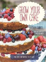 Grow Your Own Cake: Recipes from Plot to Plate (Hardback)