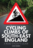 Cycling Climbs of South-East England: A Road Cyclist's Guide (Paperback)