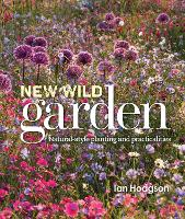 New Wild Garden: Natural-style planting and practicalities (Hardback)