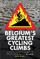 """Belgium's Greatest Cycling Climbs: A Road Cyclist's Guide to Belgium's Famous """"Hellingen"""" (Paperback)"""