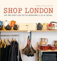 Shop London: An insider's guide to spending like a local - London Guides (Paperback)