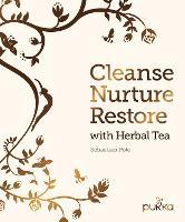 Cleanse, Nurture, Restore with Herbal Tea (Hardback)