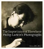 The Importance of Elsewhere: Philip Larkin's Photographs (Paperback)