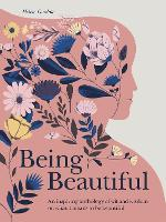 Being Beautiful: An inspiring anthology of wit and wisdom on what it means to be beautiful (Hardback)