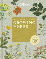 The Kew Gardener's Guide to Growing Herbs: The art and science to grow your own herbs - Kew Experts (Hardback)