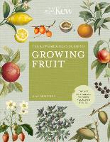 The Kew Gardener's Guide to Growing Fruit: The art and science to grow your own fruit - Kew Experts (Hardback)